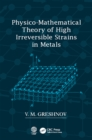 Physico-Mathematical Theory of High Irreversible Strains in Metals - eBook