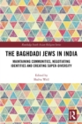 The Baghdadi Jews in India : Maintaining Communities, Negotiating Identities and Creating Super-Diversity - eBook