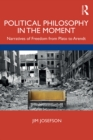 Political Philosophy In the Moment : Narratives of Freedom from Plato to Arendt - eBook