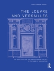 The Louvre and Versailles : The Evolution of the Proto-typical Palace in the Age of Absolutism - eBook