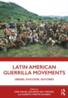 Latin American Guerrilla Movements : Origins, Evolution, Outcomes - eBook