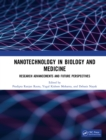 Nanotechnology in Biology and Medicine : Research Advancements & Future Perspectives - eBook