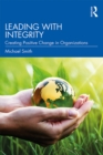 Leading with Integrity : Creating Positive Change in Organizations - eBook