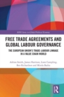 Free Trade Agreements and Global Labour Governance : The European Union's Trade-Labour Linkage in a Value Chain World - eBook