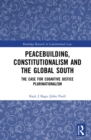 Peacebuilding, Constitutionalism and the Global South : The Case for Cognitive Justice Plurinationalism - eBook
