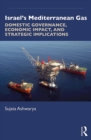 Israel's Mediterranean Gas : Domestic Governance, Economic Impact, and Strategic Implications - eBook