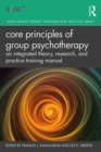 Core Principles of Group Psychotherapy : An Integrated Theory, Research, and Practice Training Manual - eBook