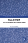 Make it Work : 20th Century American Fiction and Fashion - eBook