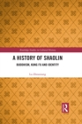 A History of Shaolin : Buddhism, Kung Fu and Identity - eBook