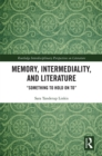 Memory, Intermediality, and Literature : Something to Hold on to - eBook