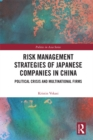 Risk Management Strategies of Japanese Companies in China : Political Crisis and Multinational Firms - eBook