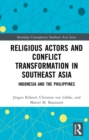 Religious Actors and Conflict Transformation in Southeast Asia : Indonesia and the Philippines - eBook