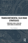 Transcontinental Silk Road Strategies : Comparing China, Japan and South Korea in Uzbekistan - eBook