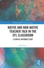 Native and Non-Native Teacher Talk in the EFL Classroom : A Corpus-informed Study - eBook