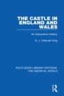 The Castle in England and Wales : An Interpretive History - eBook