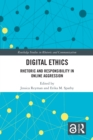 Digital Ethics : Rhetoric and Responsibility in Online Aggression - eBook