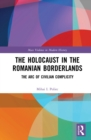 The Holocaust in the Romanian Borderlands : The Arc of Civilian Complicity - eBook