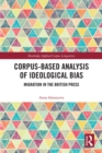 Corpus-Based Analysis of Ideological Bias : Migration in the British Press - eBook