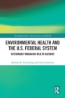 Environmental Health and the U.S. Federal System : Sustainably Managing Health Hazards - eBook