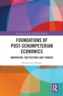Foundations of Post-Schumpeterian Economics : Innovation, Institutions and Finance - eBook