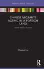 Chinese Migrants Ageing in a Foreign Land : Home Beyond Culture - eBook