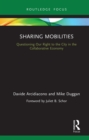 Sharing Mobilities : Questioning Our Right to the City in the Collaborative Economy - eBook