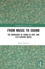 From Music to Sound : The Emergence of Sound in 20th- and 21st-Century Music - eBook