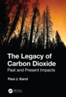 The Legacy of Carbon Dioxide : Past and Present Impacts - eBook