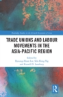 Trade Unions and Labour Movements in the Asia-Pacific Region - eBook