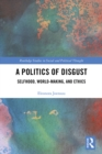 A Politics of Disgust : Selfhood, World-Making, and Ethics - eBook