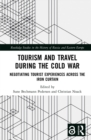 Tourism and Travel during the Cold War : Negotiating Tourist Experiences across the Iron Curtain - eBook