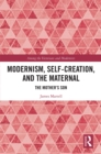 Modernism, Self-Creation, and the Maternal : The Mother's Son - eBook
