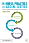 Mindful Practice for Social Justice : A Guide for Educators and Professional Learning Communities - eBook