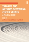 Theories and Methods of Writing Center Studies : A Practical Guide - eBook