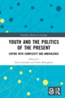 Youth and the Politics of the Present : Coping with Complexity and Ambivalence - eBook