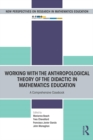 Working with the Anthropological Theory of the Didactic in Mathematics Education : A Comprehensive Casebook - eBook