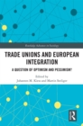 Trade Unions and European Integration : A Question of Optimism and Pessimism? - eBook