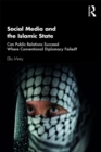 Social Media and the Islamic State : Can Public Relations Succeed Where Conventional Diplomacy Failed? - eBook