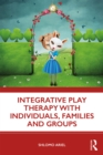 Integrative Play Therapy with Individuals, Families and Groups - eBook
