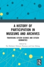 A History of Participation in Museums and Archives : Traversing Citizen Science and Citizen Humanities - eBook
