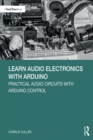 Learn Audio Electronics with Arduino : Practical Audio Circuits with Arduino Control - eBook