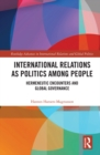International Relations as Politics among People : Hermeneutic Encounters and Global Governance - eBook