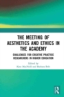 The Meeting of Aesthetics and Ethics in the Academy : Challenges for Creative Practice Researchers in Higher Education - eBook