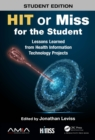 HIT or Miss for the Student : Lessons Learned from Health Information Technology Projects - eBook