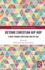 Beyond Christian Hip Hop : A Move Towards Christians and Hip Hop - eBook