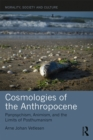 Cosmologies of the Anthropocene : Panpsychism, Animism, and the Limits of Posthumanism - eBook