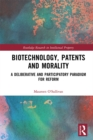 Biotechnology, Patents and Morality : A Deliberative and Participatory Paradigm for Reform - eBook