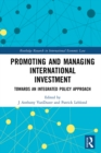 Promoting and Managing International Investment : Towards an Integrated Policy Approach - eBook