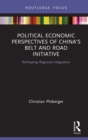 Political Economic Perspectives of China's Belt and Road Initiative : Reshaping Regional Integration - eBook