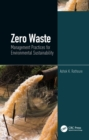 Zero Waste: Management Practices for Environmental Sustainability : Management Practices for Environmental Sustainability - eBook